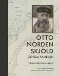 Otto Nordenskjöld genom kameran - Forskningsresorna i bilder 9789189021433
